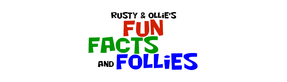 Rusty & Ollie's Fun, Facts, and Follies